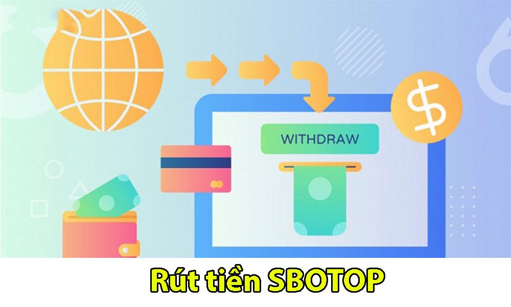 Cách rút tiền khi tham gia cá cược tại SBOTOP