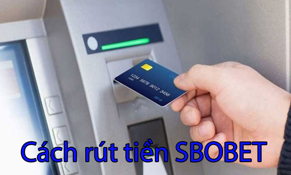 Cách rút tiền tại SBOBET chi tiết nhất