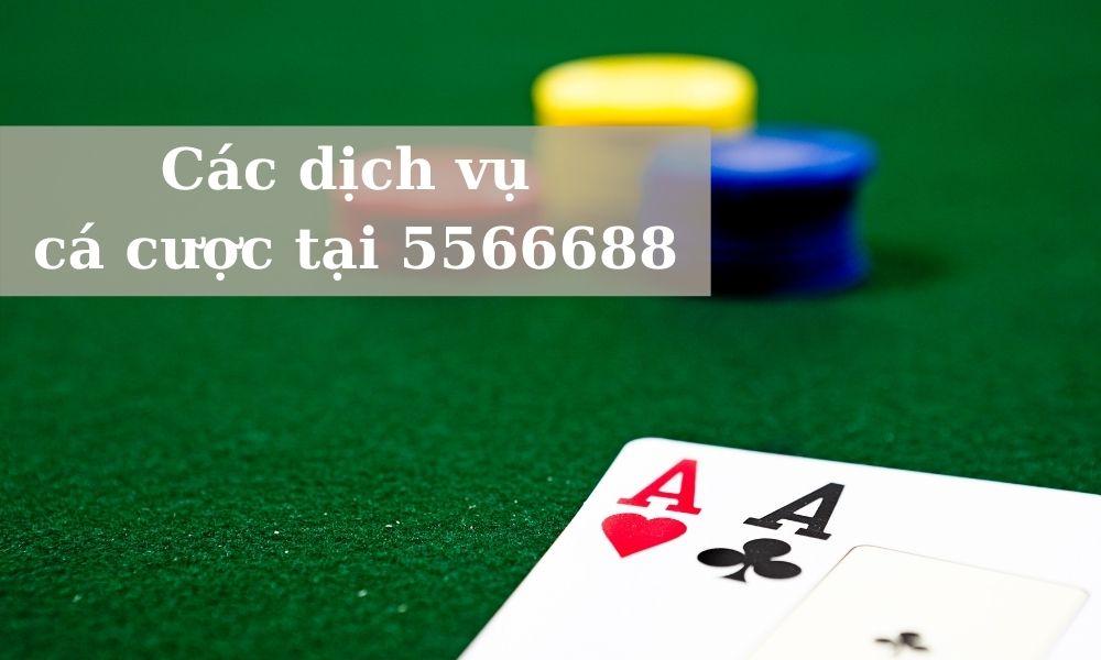 Các dịch vụ cá cược hấp dẫn tại 5566688