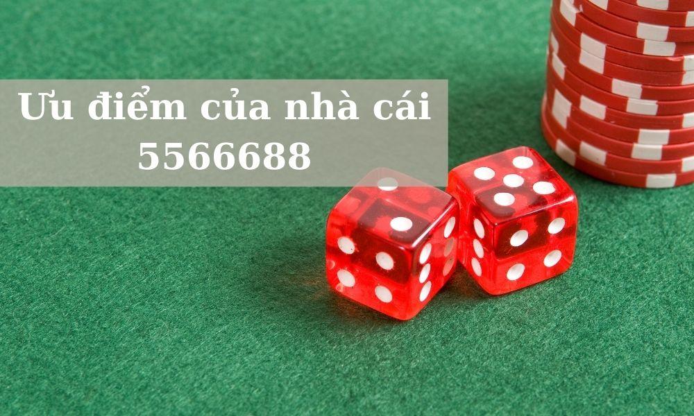 Ưu điểm của nhà cái 5566688